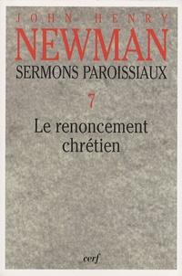 John Henry Newman - Sermons paroissiaux - Tome 7, Le renoncement chrétien.