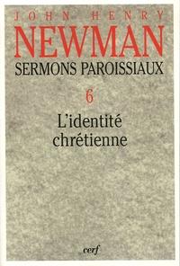 John Henry Newman - Sermons paroissiaux - Tome 6, L'identité chrétienne.