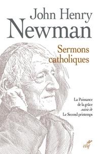 John Henry Newmann - Sermons catholiques - La puissance de la grâce suivi de Le second printemps - Sermons prêchés devant des assemblées mixtes, 1849.