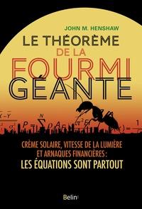 Le théorème de la fourmi géante- Crème solaire, vitesse de la lumière et arnaques financières : les équations sont partout - John Henshaw |