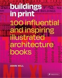John Hill - Buildings in Print 100 Influential & Inspiring Illustrated Architecture Books /anglais.