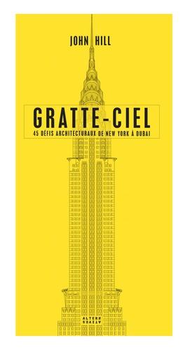 Gratte-ciel. 45 défis architecturaux de New-York à Dubaï