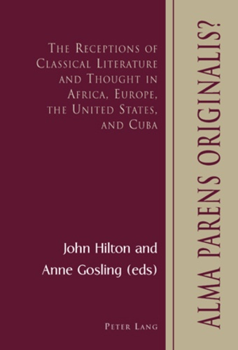 John Hilton et Anne Gosling - Alma Parens Originalis? - The Receptions of Classical Literature and Thought in Africa, Europe, the United States, and Cuba.