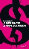 John Holloway - La rage contre le règne de l'argent.