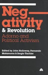 John Holloway et Fernando Matamoros - Negativity and Revolution - Adorno and Political Activism.