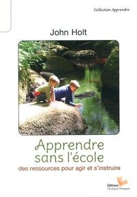 John Holt - Apprendre sans l'école - Des ressources pour agir et s'instruire.