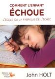 John Holt - Comment l'enfant échoue - L'école ou la fabrique de l'échec.