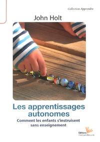 John Holt - Les apprentissages autonomes - Comment les enfants s'instruisent sans enseignement.