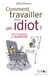 John Hoover - Comment travailler pour un idiot ? - 100 Techniques de survie.