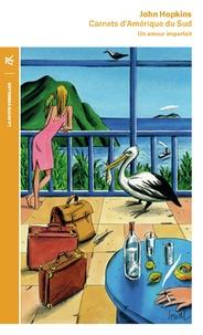 John Hopkins - Carnets d'Amerique du Sud (1972-1973) - Un amour imparfait.