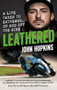 John Hopkins - Leathered - A life taken to extremes... on and off the bike.
