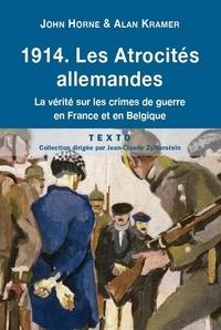 John Horne et Alan Kramer - 1914 Les atrocités allemandes - La vérité sur les crimes de guerre en France et en Belgique.