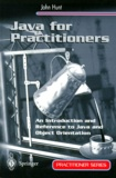 John Hunt - JAVA FOR PRACTITIONNERS. - An introduction and Reference to Java and Object Orientation.