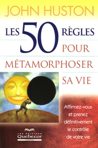 John Huston - Les 50 règles pour métamorphoser sa vie.
