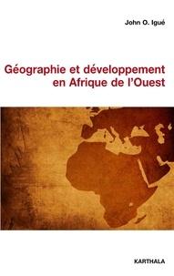 John Igué - Géographie et développement en Afrique de l'Ouest - Essai sur l'histoire de la pensée géographique en Afrique.