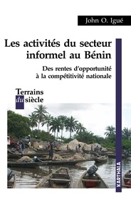 John Igué - Les activités du secteur informel au Bénin - Des rentes d'opportunité à la compétitivité nationale.