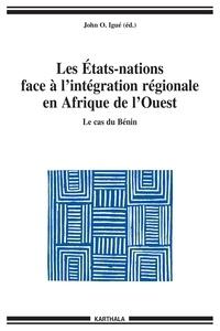 John Igué - Les Etats-nations face à l'intégration régionale en Afrique de l'Ouest - Le cas du Bénin.