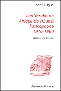 John Igué - Les Yoruba en Afrique de l'Ouest francophone 1910-1980 : The Yoruba in French-speaking west africa 1910-1980 - Essai sur une diaspora : Essay about a diaspora.