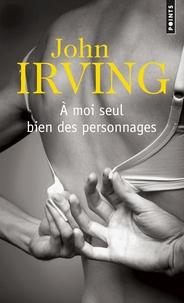 John Irving - A moi seul bien des personnages.
