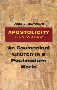 John J. Burkhard - Apostalicity Then and Now - An Ecumenical Church in a Postmodern World.