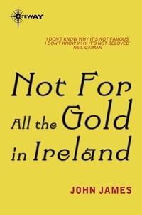 John James - Not For All The Gold In Ireland.