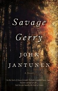 John Jantunen - Savage Gerry - A Novel.