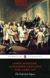 John Jay et James Madison - The federalist papers.