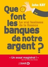 John Kay - Que font les banques de notre argent ? - Le vrai business de la finance.