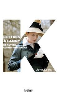 John Keats - Lettres à Fanny - Et autres correspondants.