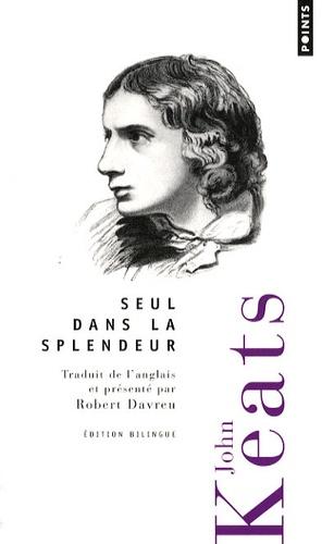 John Keats - Seul dans la splendeur - Edition bilingue français-anglais.