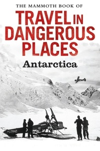 John Keay - The Mammoth Book of Travel in Dangerous Places: Antarctic.