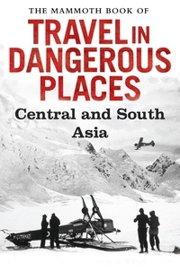 John Keay - The Mammoth Book of Travel in Dangerous Places: Central and South Asia.