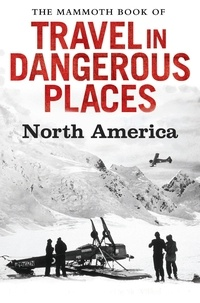 John Keay - The Mammoth Book of Travel in Dangerous Places: North America.