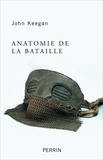 John Keegan - Anatomie de la bataille - Azincourt 1415, Waterloo 1815, la Somme  1916.