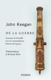 John Keegan - De la guerre - Anatomie de la bataille ; L'art du commandement ; Histoire de la guerre.