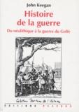John Keegan - Histoire de la guerre - Du néolithique à la guerre du Golfe.