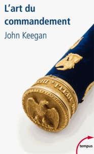 John Keegan - L'art du commandement - Alexandre, Wellington, Grant, Hitler.
