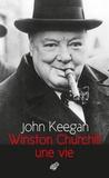 John Keegan - Winston Churchill - Une vie.