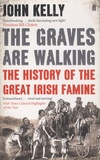 John Kelly - The Graves are Walking - A History of the Great Irish Famine.