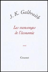 John Kenneth Galbraith - Les mensonges de l'économie - Vérité pour notre temps.