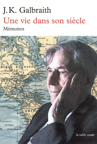 John Kenneth Galbraith - Une vie dans son siècle - Mémoires.