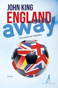 John King - England away - Aux couleurs de l'Angleterre.