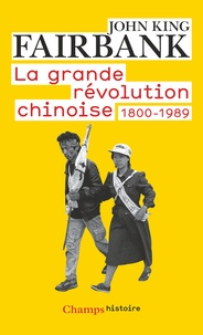 John King Fairbank - La grande révolution chinoise - 1800-1989.