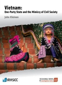John Kleinen - Vietnam: One-Party State and the Mimicry of the Civil Society.