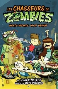 John Kloepfer - Les chasseurs de zombies  : Les chasseurs de zombies - Morts-vivants, droit devant.