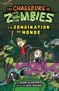 John Kloepfer - Les chasseurs de zombies  : Les chasseurs de zombies - La zombination du monde.