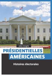 John Knight - Présidentielles américaines - Histoires électorales.