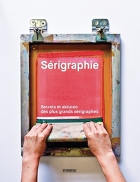 John Komurki - Sérigraphie - Secrets et astuces des plus grands sérigraphes.
