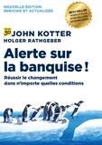 John Kotter et Holger Rathgeber - Alerte sur la banquise ! - Réussir le changement dans n'importe quelles conditions.