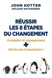 John Kotter - Réussir les 8 étapes du changement - 2 volumes : Conduire le changement ; Alerte sur la banquise !.